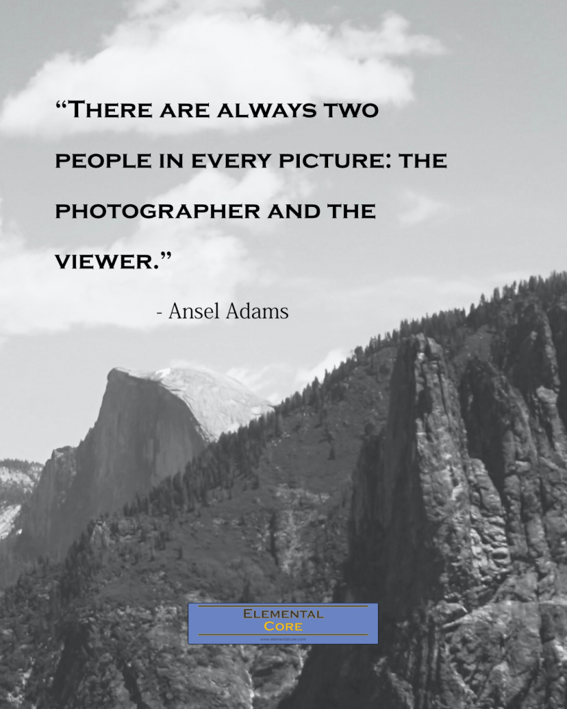 """There are always two people in every picture: the photographer and the viewer."""